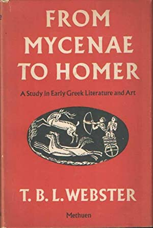 From Mycenae to Homer a Study in Early Greek Literature and Art