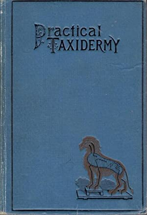 Practical Taxidermy:A manual of instruction for the: Browne, M.