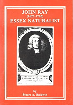 John Ray (1627-1705) Essex Naturalist A summary: Baldwin, S.A.