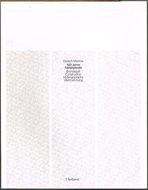 100 Jahre Metallplastik. Bronzeguß, Construction, Materialsprache, Wahrnehmung.: Dietrich Mahlow: