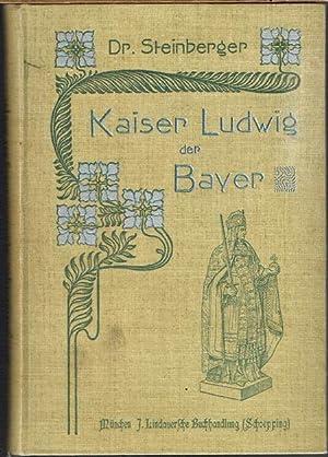 Kaiser Ludwig der Bayer. Ein Lebensbild.: Alphons Steinberger: