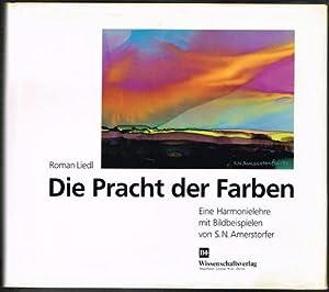 Die Pracht der Farben. Eine Harmonielehre mit Bildbeispielen von S. N. Amerstorfer.: Roman Liedl: