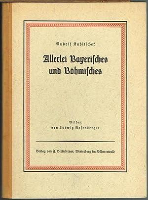 Allerlei Bayerisches und Böhmisches. Volkskundliche Aufsätze. Bilder: Rudolf Kubitschek