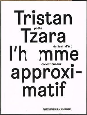 l'homme approximatif. poéte. écrivain d'art. collectionneur.: Tristan Tzara.