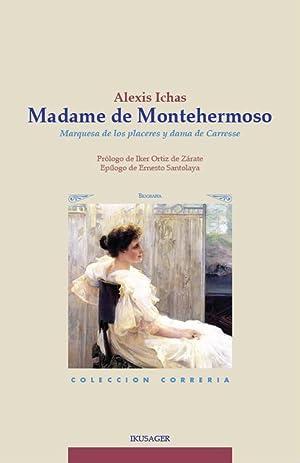Madame de Montehermoso. Marquesa de los placeres y dama de Carresse: Alexis Ichas (Prólogo y ...