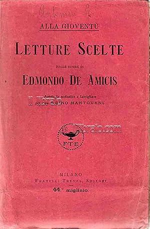 Alla gioventù. Letture Scelte dalle opere di: DE AMICIS E.