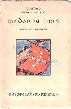 Madonna Pisa. Storia del secolo XIII: YAMBO (ENRICO NOVELLI)