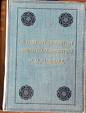 A History of British Water Colour Painting: With a Biographical List of Painters