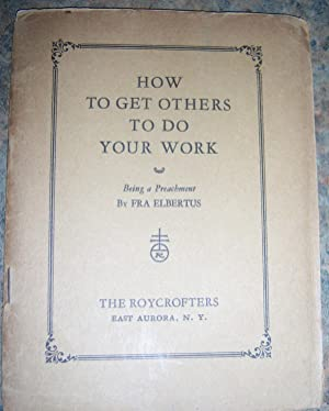 How to Get Others To Do Your Work; Being a preachment