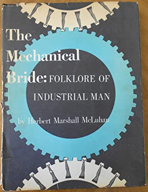 The Mechanical Bride:Folklore of Industrial Man: McLuhan, Herbert Marshall