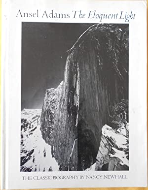 Ansel Adams The Eloquent Light; His Photographs and The Classic Biography