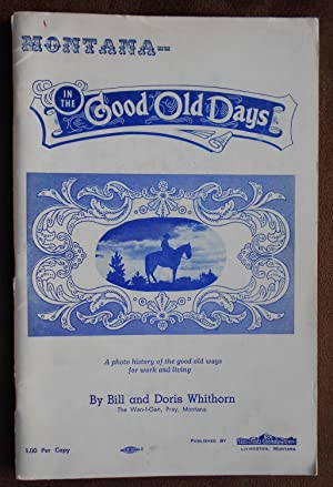 Montana: In the Good Old Days: A Photo History of the Good Old Ways for Work and Livings