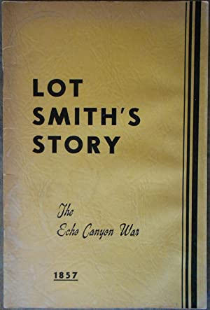 Lot Smith's Story: The Echo Canyon War: Smith, Jim