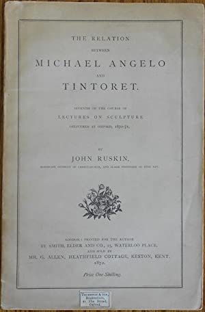 The Relation Between Michael Angelo and Tintoret: Seventh of the Course of Lectures on Sculpture ...