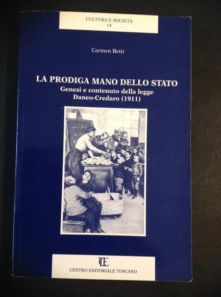 LA PRODIGA MANO DELLO STATO GENESI E CONTENUTO DELLA LEGGE DANEO - CREDARO (1911) - CARMEN BETTI