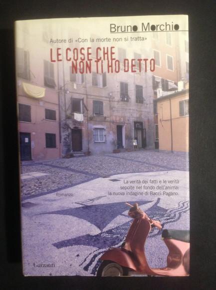 LE COSE CHE NON TI HO DETTO - BRUNO MORCHIO