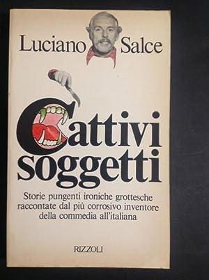 CATTIVI SOGGETTI STORIE PUNGENTI IRONICHE GROTTESCHE RACCONTATE: LUCIANO SALCE
