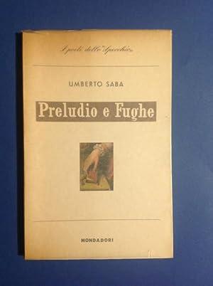 PRELUDIO E FUGHE (1928- 1929): UMBERTO SABA