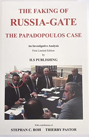 THE FAKING OF RUSSIA-GATE The Papadopoulos Case: Stephan C. Roh, Thierry Pastor e.a.