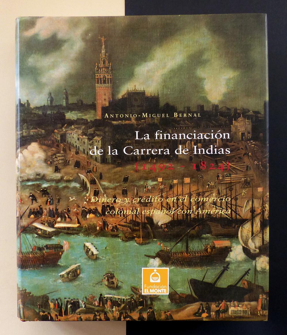 La Financiación de la Carrera de Indias (1.492-1.824) Dinero y crédito en el comercio colonial español con América - Antonio-Miguel Bernal