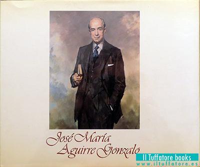 José María Aguirre Gonzalo. Semblanza de una vida intensa - Banco Guipuzcoano