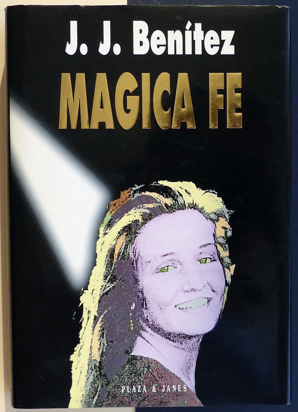 Mágica Fe. - BENÍTEZ, Juan José