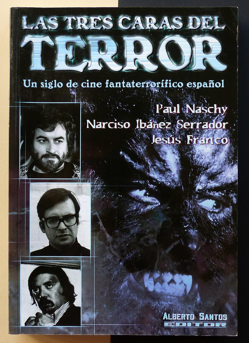 Las tres caras del terror. Un siglo de cine fantaterrorífico español. Paul Naschy, Narciso Ibáñez Serrador y Jesús Franco. - VV.AA.