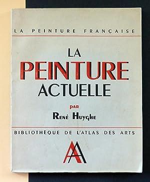La Peinture Française. La Peinture Actuelle: René Huyghe