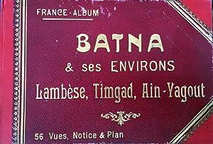 Batna & ses Environs. Lambèse, Timgad, Ain-Yagout. 56 Vues, Notice & Plane.: Ballu, ...