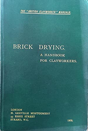 Brick Drying. A practical treatise on the Drying of Bricks and similar Clay Products