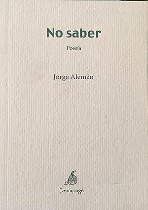 No saber. Poesía.: ALEMÁN, Jorge