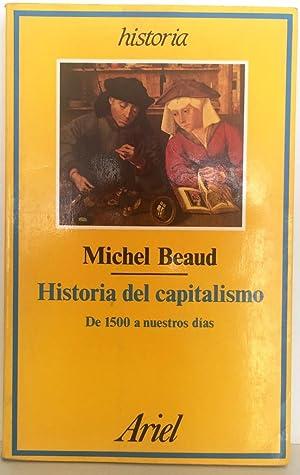 Historia del capitalismo. De 1500 a nuestros: BEAUD, Michael
