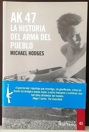 AK 47. La Historia del arma del: Hodges, Michael