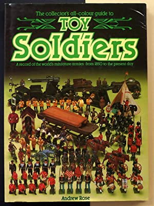 The collector's all-colour guide to toy soldiers. A record of the world's miniature armies: from ...