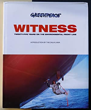 Greenpeace Witness. Twenty-five years on the environmental front line.