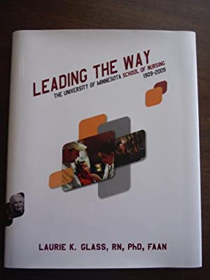 Leading the Way - The University of Minnesota School of Nursing 1909-2009