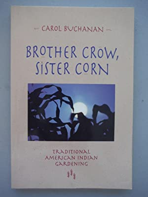 Brother Crow, Sister Corn: Traditional American Indian Gardening