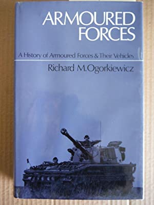 Armoured Forces: History of Armoured Forces and Their Vehicles