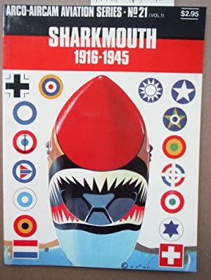 Sharkmouth 1916-1945 ( Arco-Aircam Aviation Series No. 21 Vol. 1)