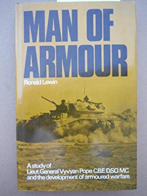 Man of Armour: A Study of Lt.Gen.Vyvyan Pope and the Development of Armoured Warfare