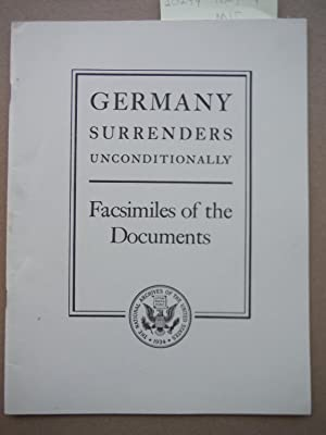 Germany Surrenders Unconditionally-Facsimilies of the Documents: Unknown
