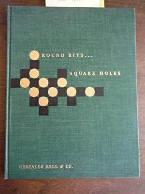 Round Bits.Square Holes: The Story Of Greenlee Bros. & Co.