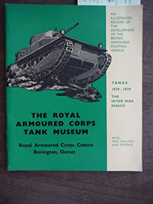 The Royal Armoured Corps Tank Museum: Tanks 1919-1939, the Inter War Period-