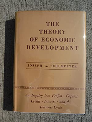 The Theory of Economic Development : an inquiry into profits, capital, credit, interest, and the ...