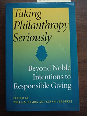 Taking Philanthropy Seriously: Beyond Noble Intentions to Responsible Giving (Philanthropic and N...