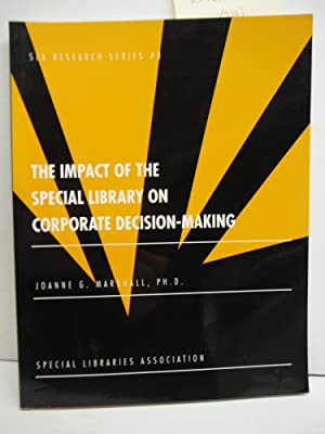 The Impact of the Special Library on Corporate Decision Making (Sla Research Series)