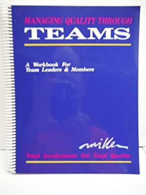 Managing Quality Through Teams: A Workbook for Team Leaders & Members