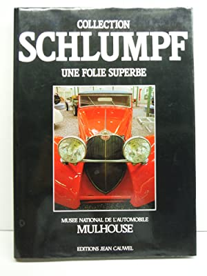 Collection Schlumpf: Une folie superbe : Musee national de l'automobile, Mulhouse (French Edition)