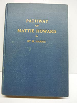 THE PATHWAY OF MATTIE HOWARD (TO AND FROM PRISON). True Story of the Regeneration of an Ex-Convic...
