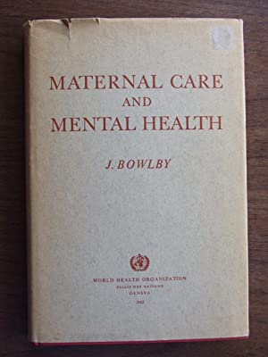Maternal Care and Mental Health;: A report: Bowlby, John